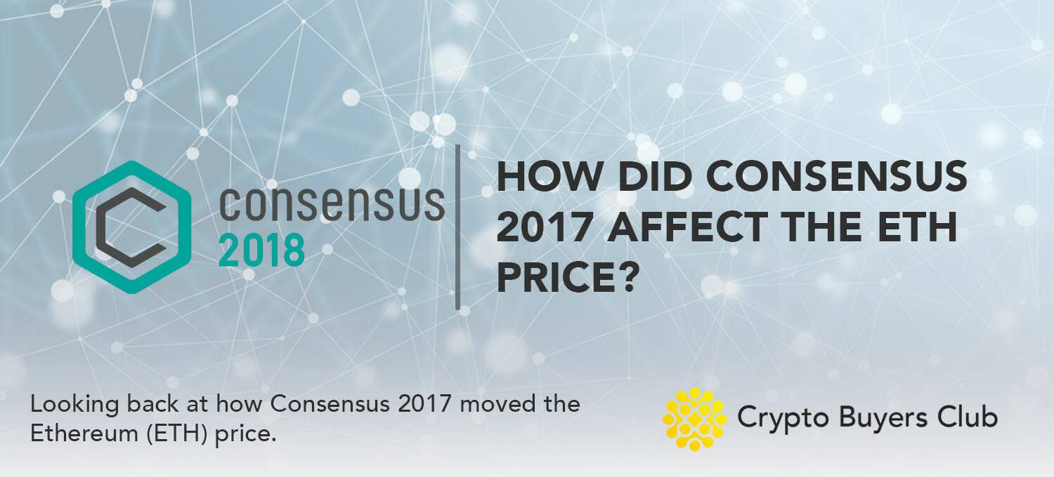 Looking Back at How Consensus 2017 Moved the Ethereum Price